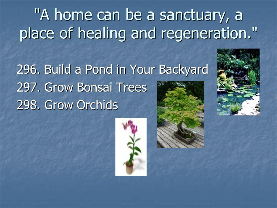 A home can be a sanctuary, a place of healing and regeneration.