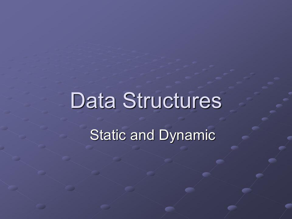 Data Structures Static and Dynamic
