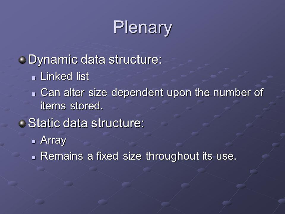 Plenary Dynamic data structure: Static data structure: Linked list