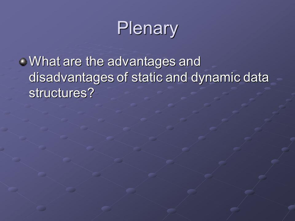 Plenary What are the advantages and disadvantages of static and dynamic data structures