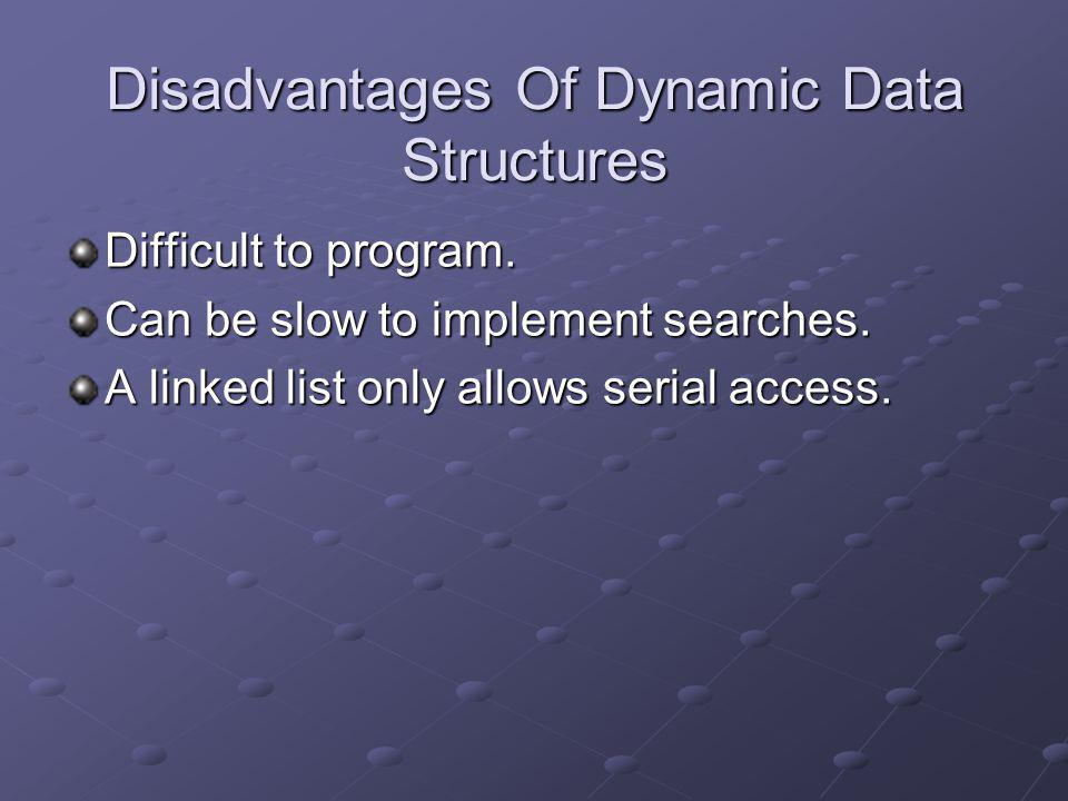 Disadvantages Of Dynamic Data Structures
