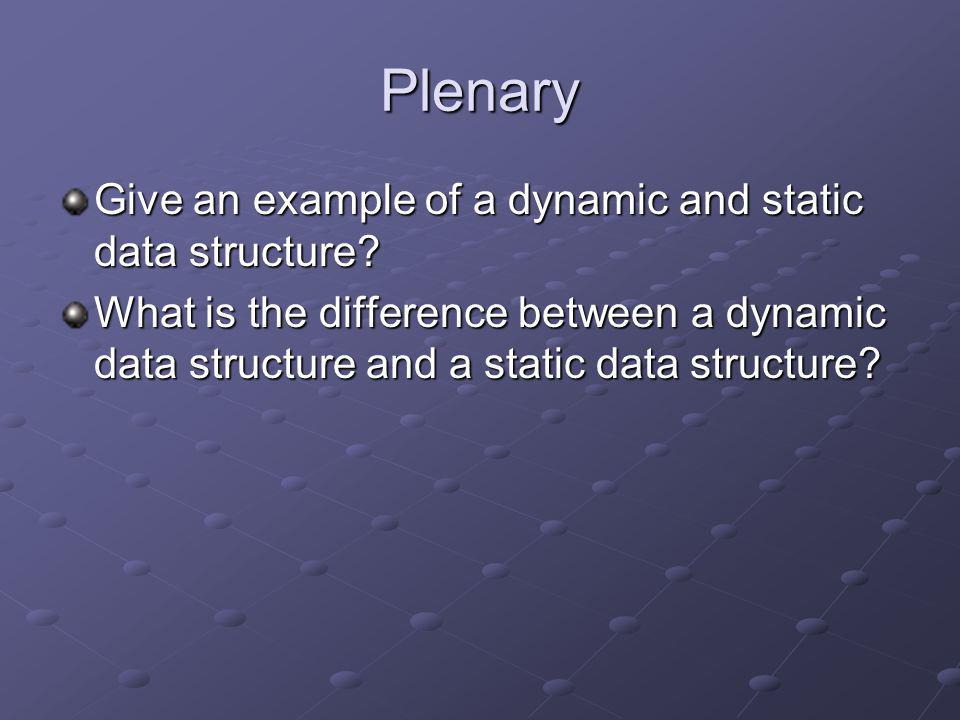 Plenary Give an example of a dynamic and static data structure