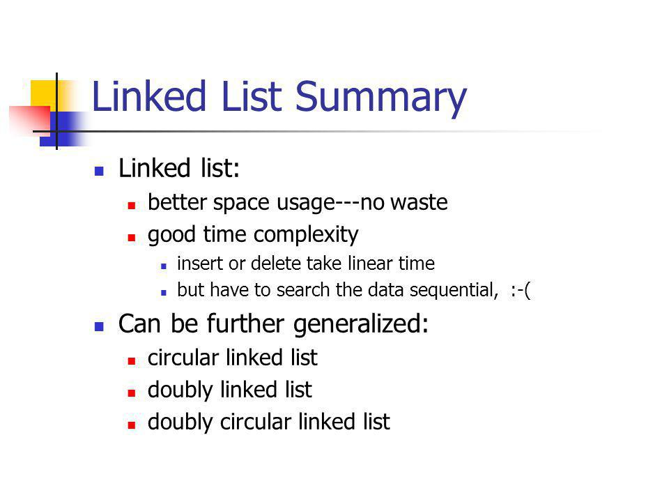 Linked List Summary Linked list: Can be further generalized:
