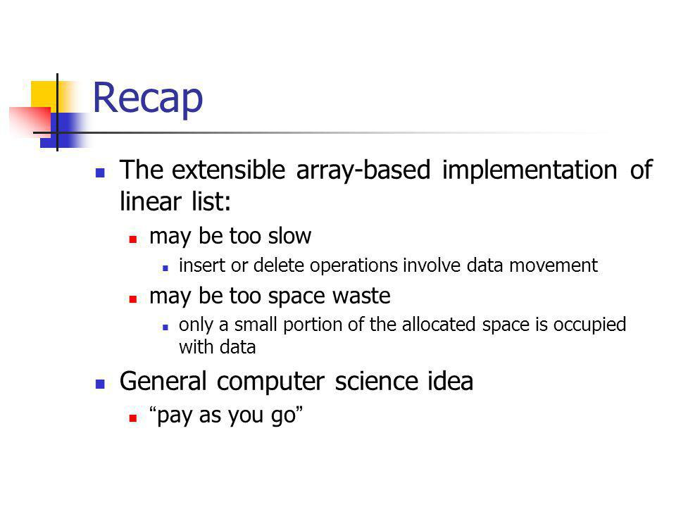 Recap The extensible array-based implementation of linear list: