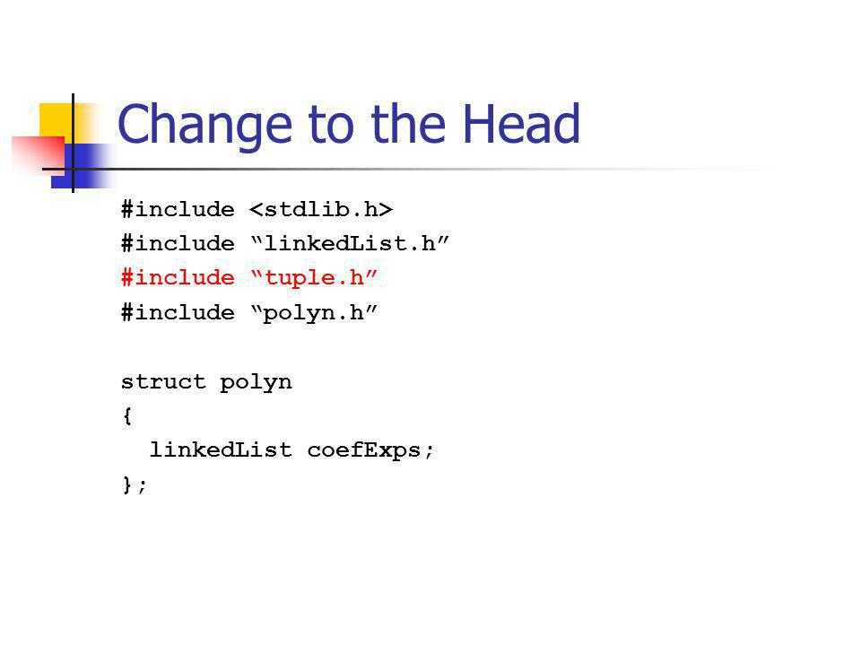 Change to the Head #include <stdlib.h> #include linkedList.h