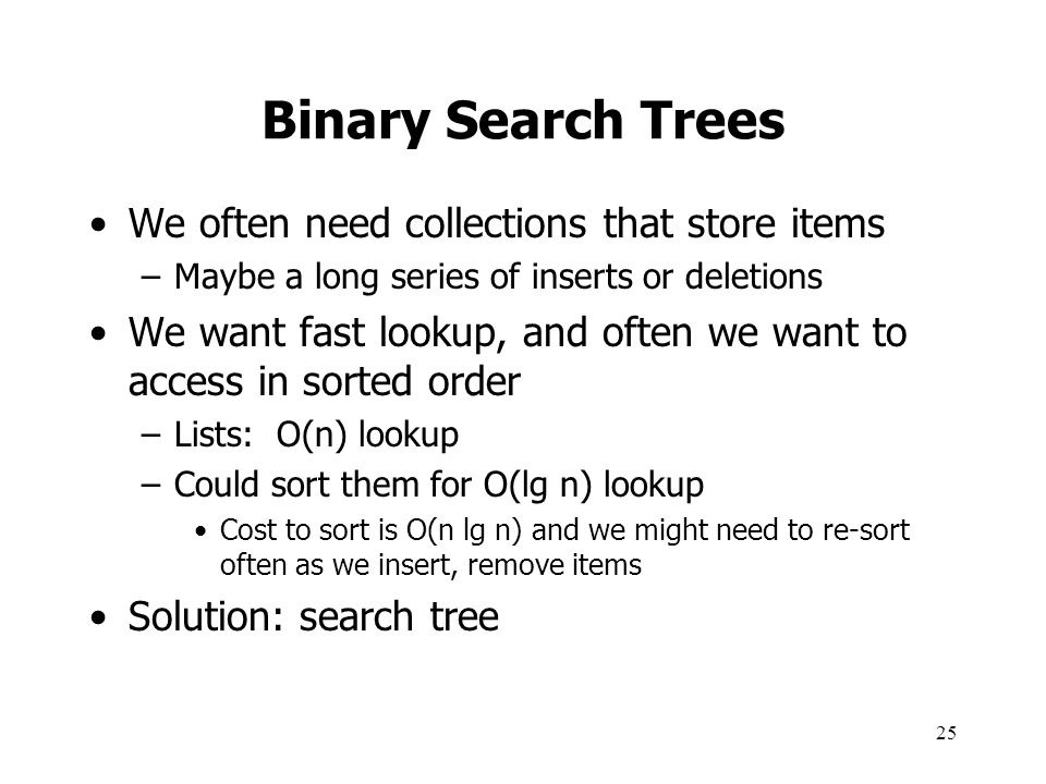 Binary Search Trees We often need collections that store items
