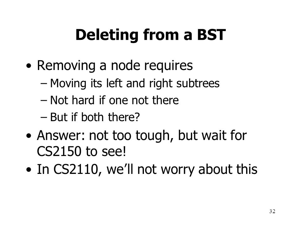 Deleting from a BST Removing a node requires