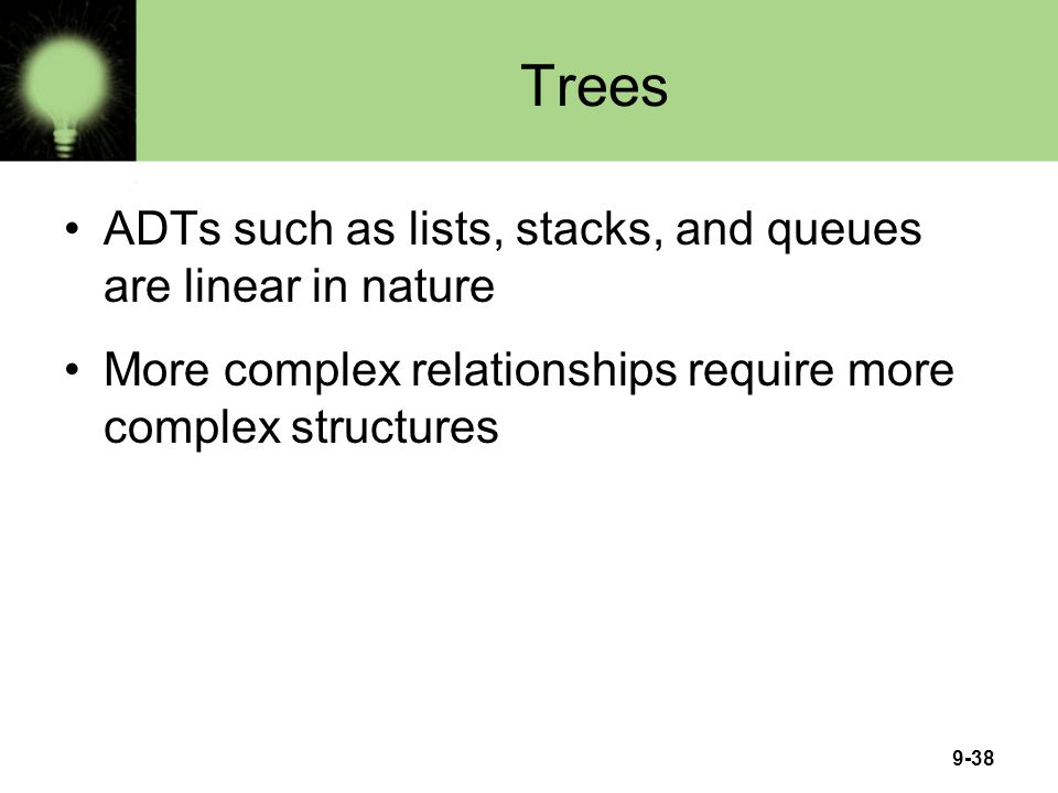 Trees ADTs such as lists, stacks, and queues are linear in nature