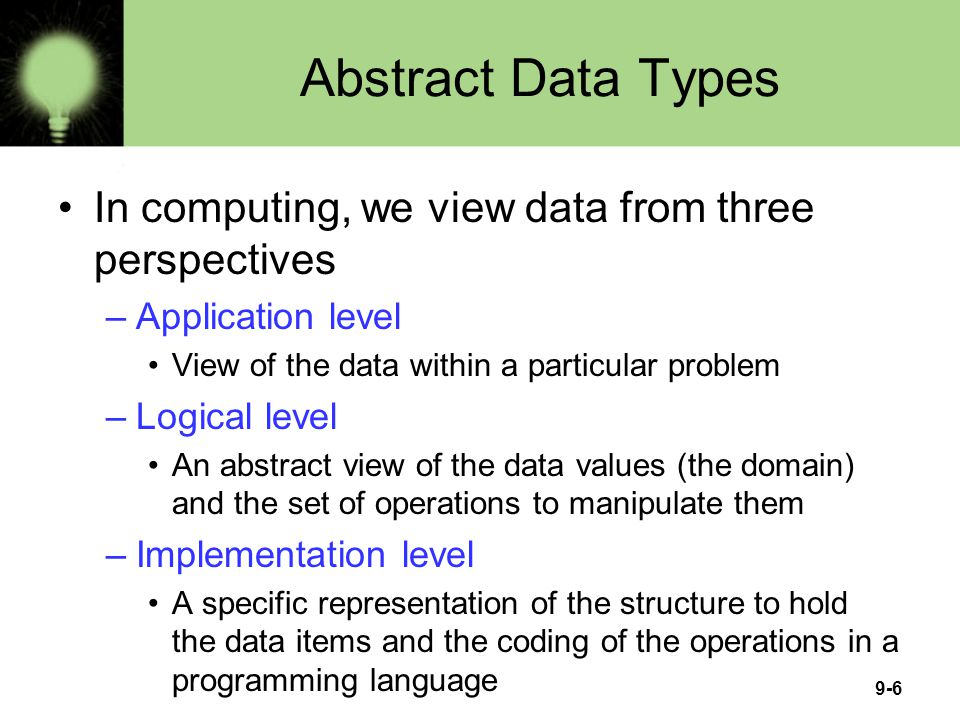 Abstract Data Types In computing, we view data from three perspectives