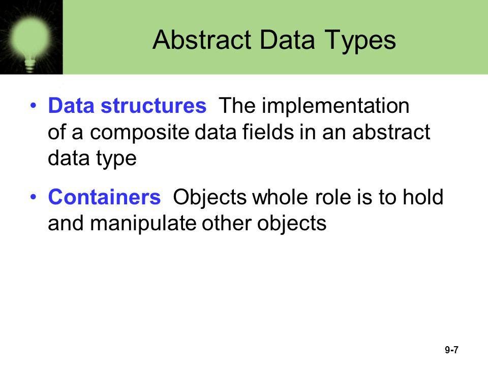 Abstract Data Types Data structures The implementation of a composite data fields in an abstract data type.