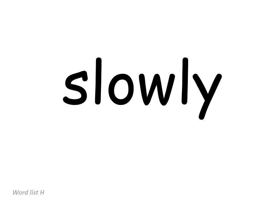slowly Word list H