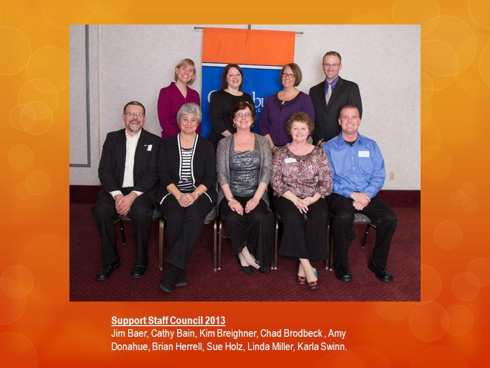 Support Staff Council 2013 Jim Baer, Cathy Bain, Kim Breighner, Chad Brodbeck , Amy Donahue, Brian Herrell, Sue Holz, Linda Miller, Karla Swinn.