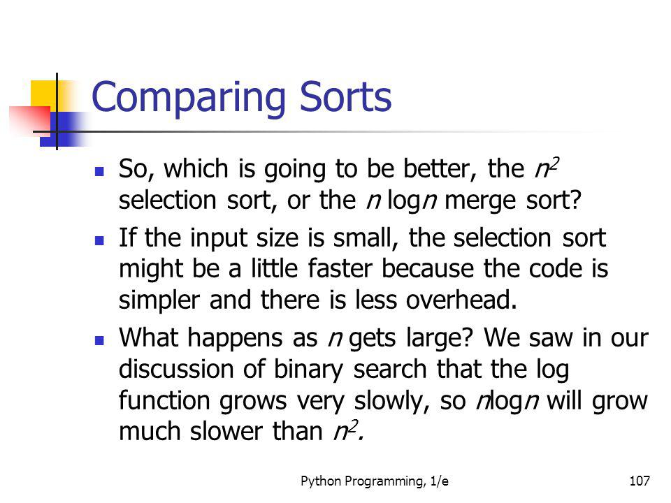Comparing Sorts So, which is going to be better, the n2 selection sort, or the n logn merge sort