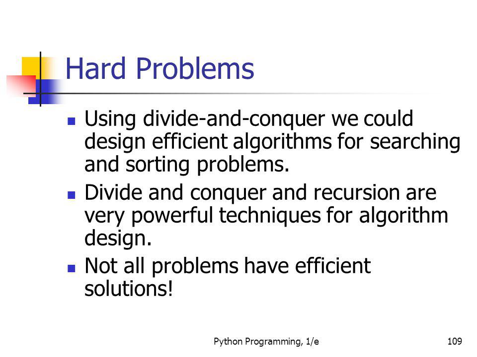 Hard Problems Using divide-and-conquer we could design efficient algorithms for searching and sorting problems.