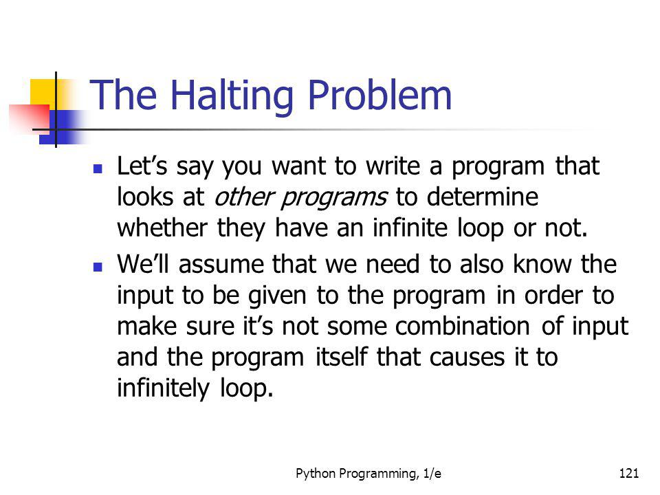 The Halting Problem Let's say you want to write a program that looks at other programs to determine whether they have an infinite loop or not.