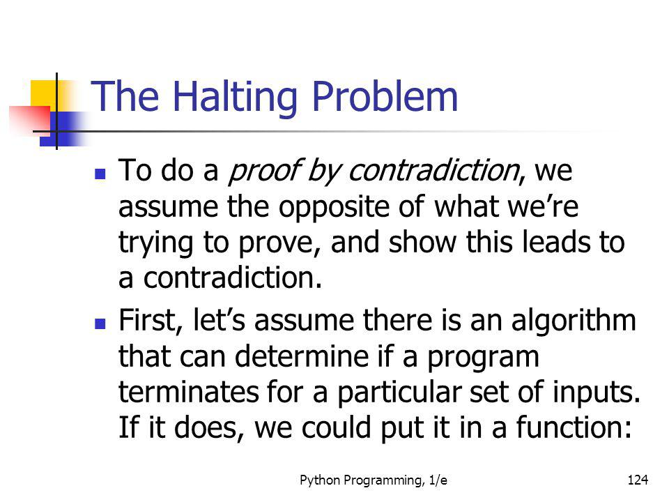 The Halting Problem To do a proof by contradiction, we assume the opposite of what we're trying to prove, and show this leads to a contradiction.