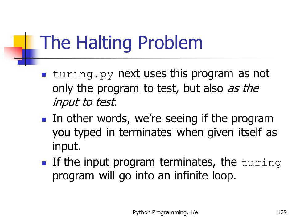 The Halting Problem turing.py next uses this program as not only the program to test, but also as the input to test.