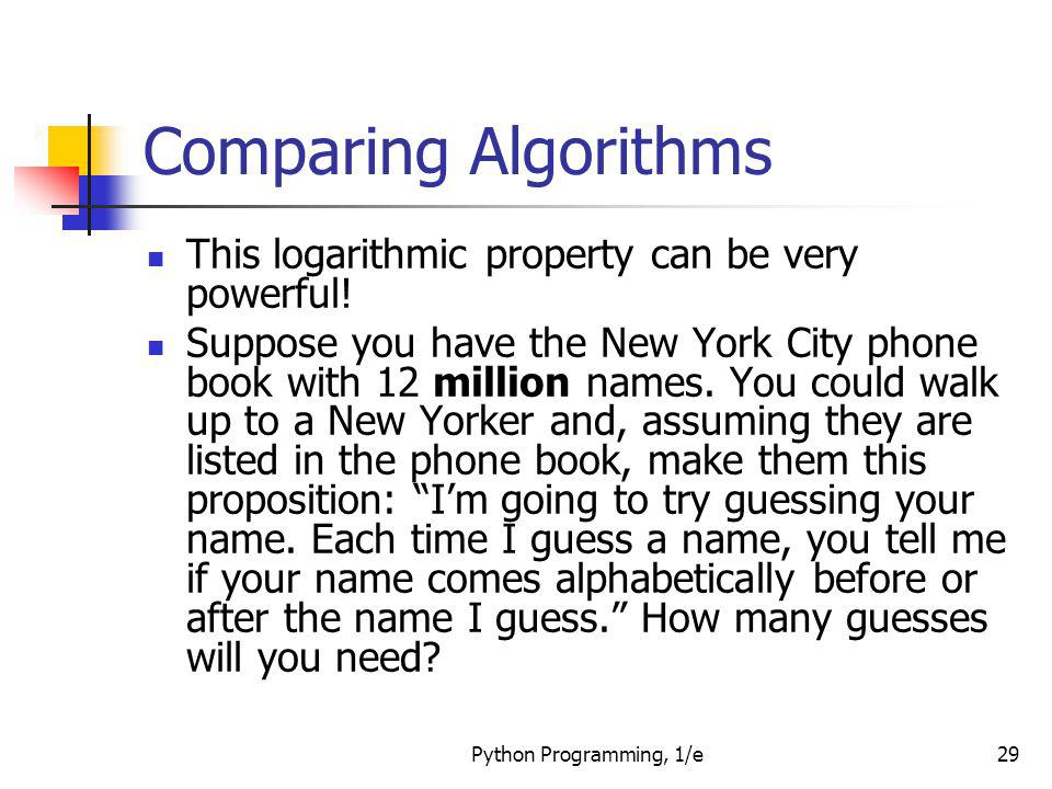 Comparing Algorithms This logarithmic property can be very powerful!