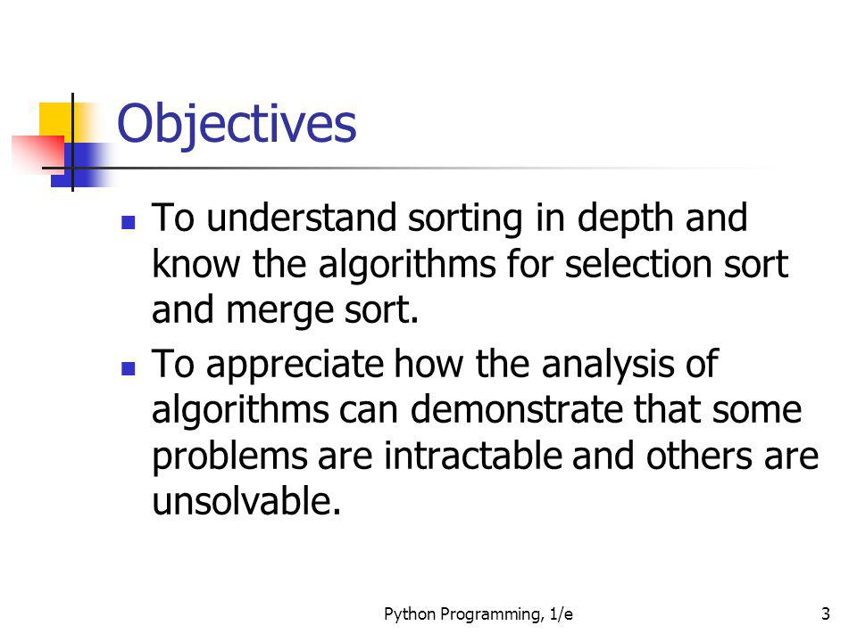 Objectives To understand sorting in depth and know the algorithms for selection sort and merge sort.