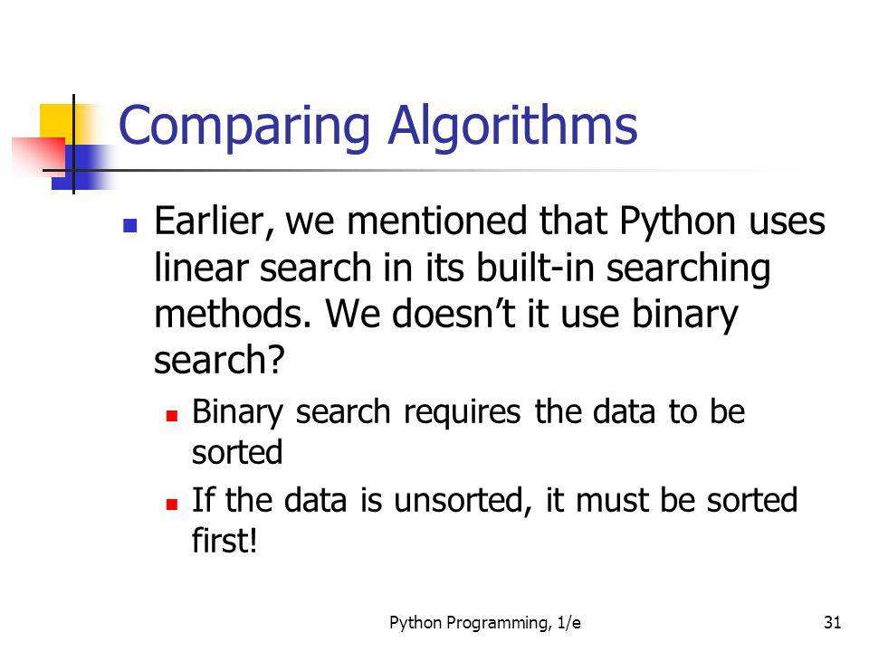 Comparing Algorithms Earlier, we mentioned that Python uses linear search in its built-in searching methods. We doesn't it use binary search