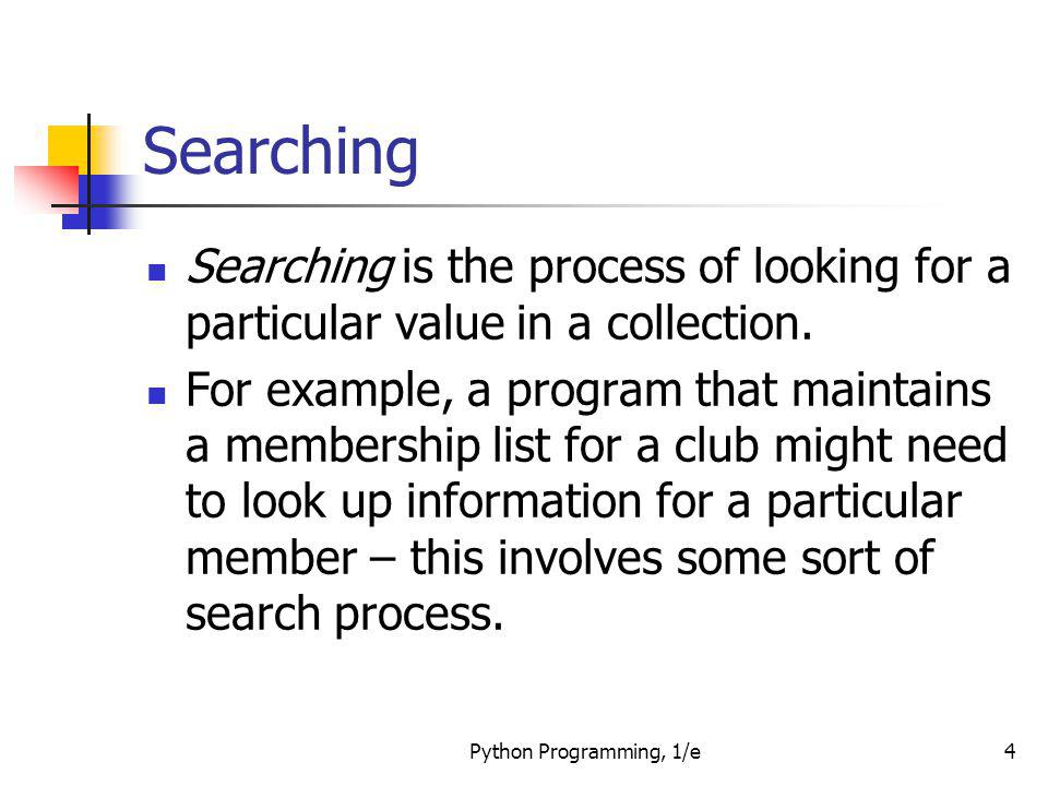 Searching Searching is the process of looking for a particular value in a collection.