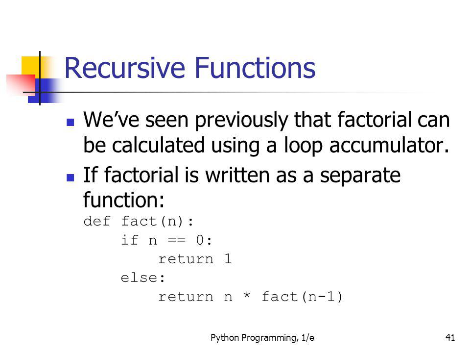 Recursive Functions We've seen previously that factorial can be calculated using a loop accumulator.