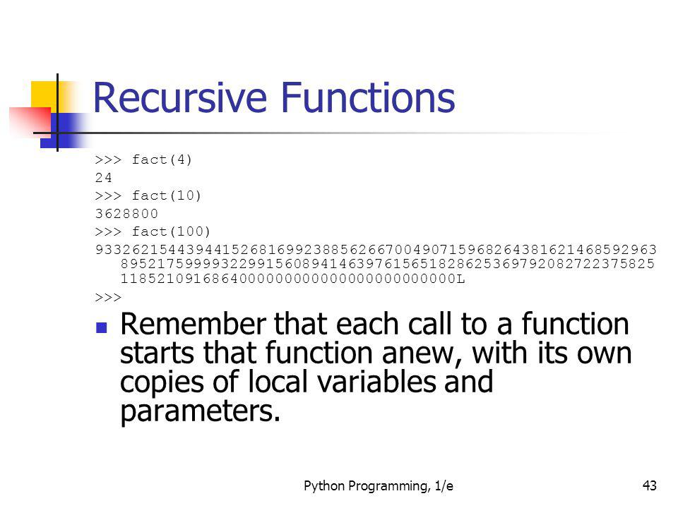 Recursive Functions >>> fact(4) 24. >>> fact(10) 3628800. >>> fact(100)