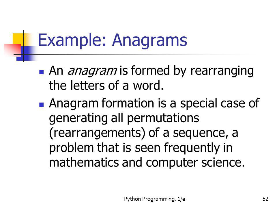Example: Anagrams An anagram is formed by rearranging the letters of a word.