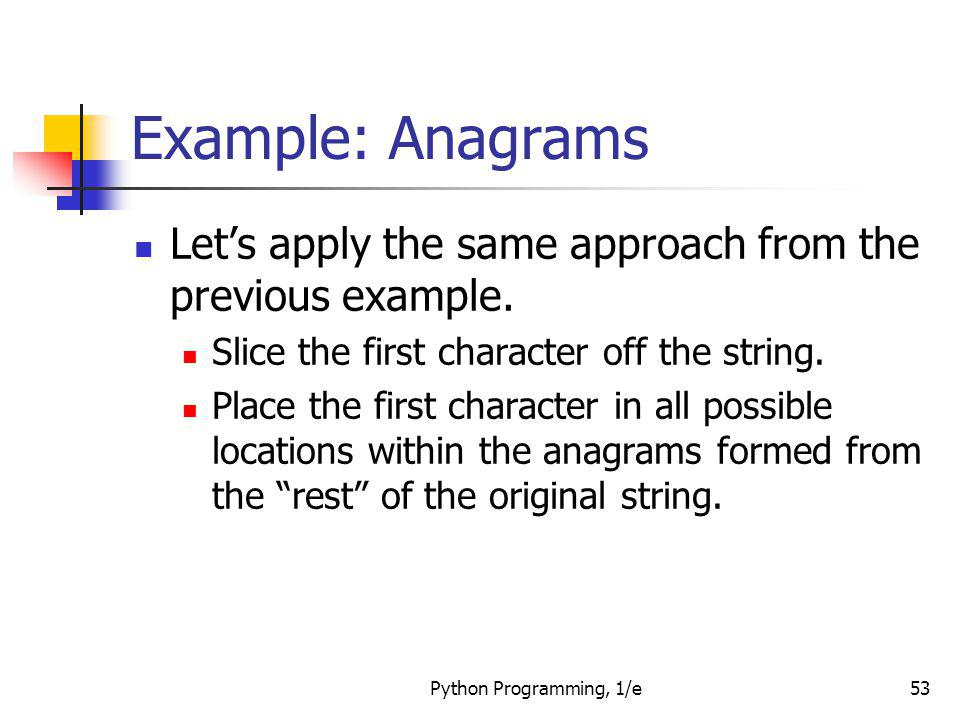 Example: Anagrams Let's apply the same approach from the previous example. Slice the first character off the string.
