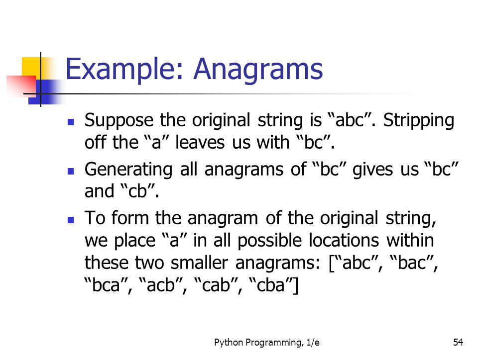 Example: Anagrams Suppose the original string is abc . Stripping off the a leaves us with bc .