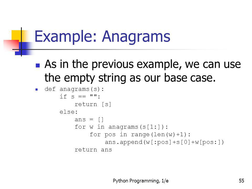 Example: Anagrams As in the previous example, we can use the empty string as our base case.
