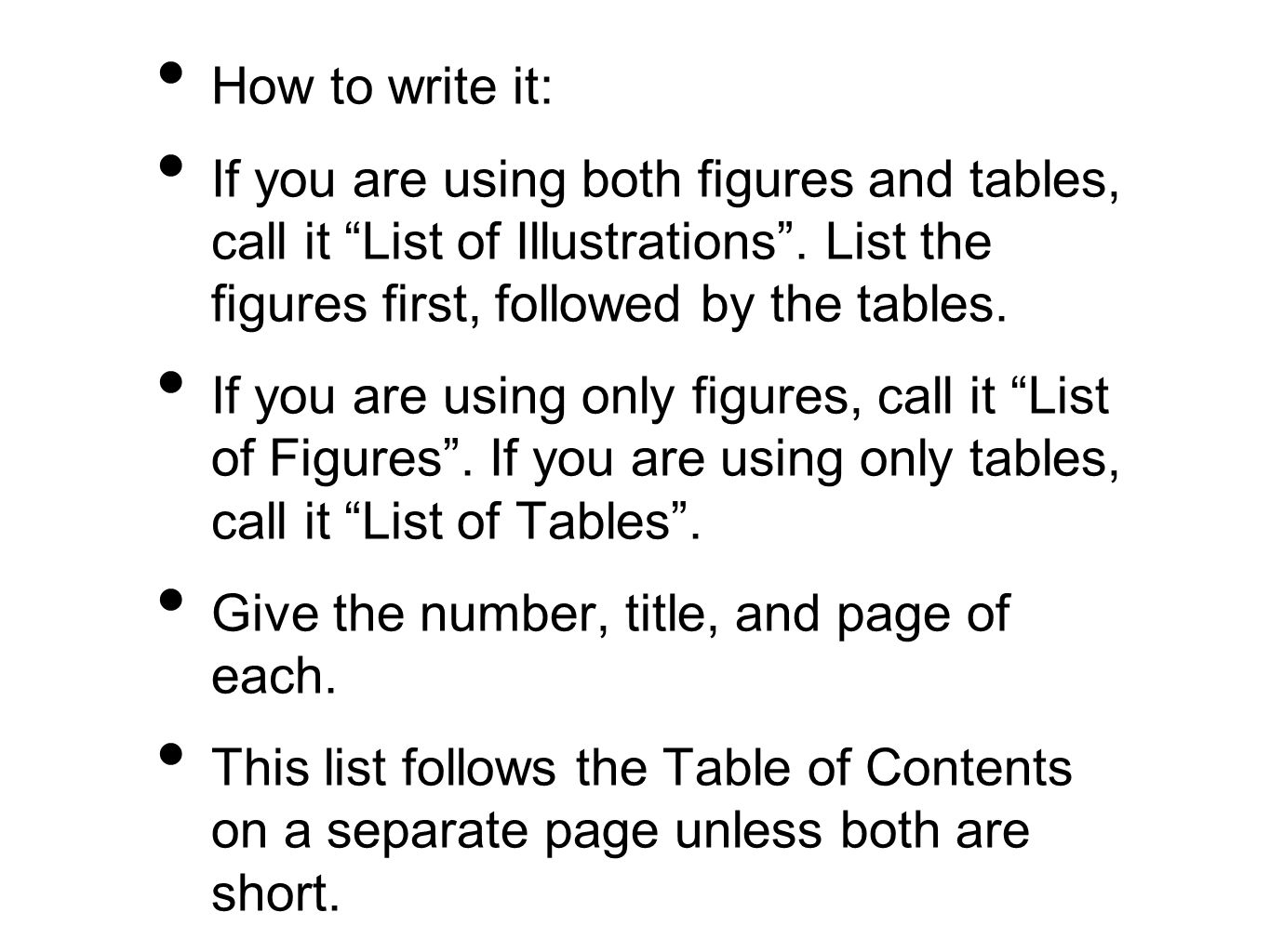 How to write it: If you are using both figures and tables, call it List of Illustrations . List the figures first, followed by the tables.
