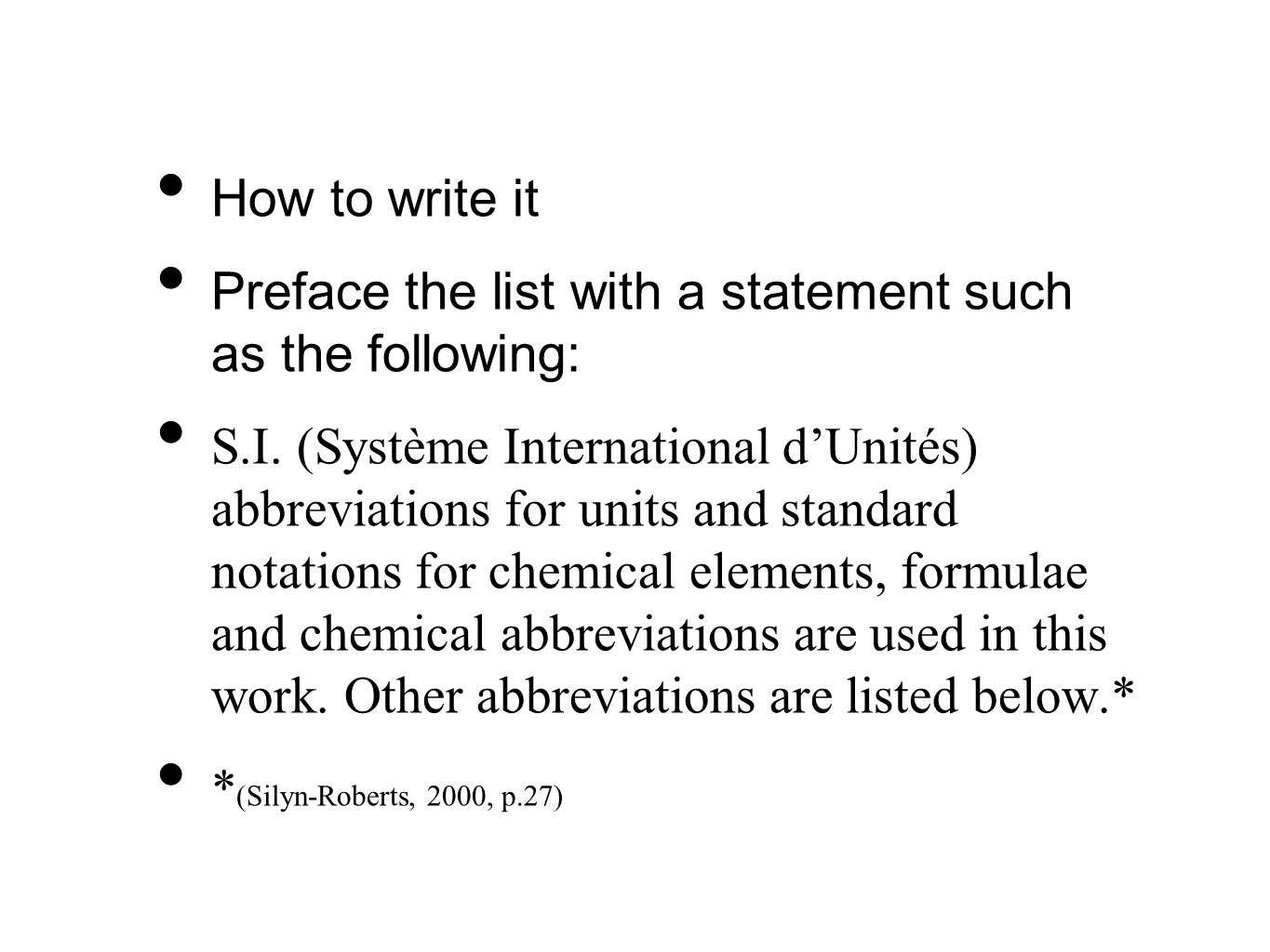 How to write it Preface the list with a statement such as the following: