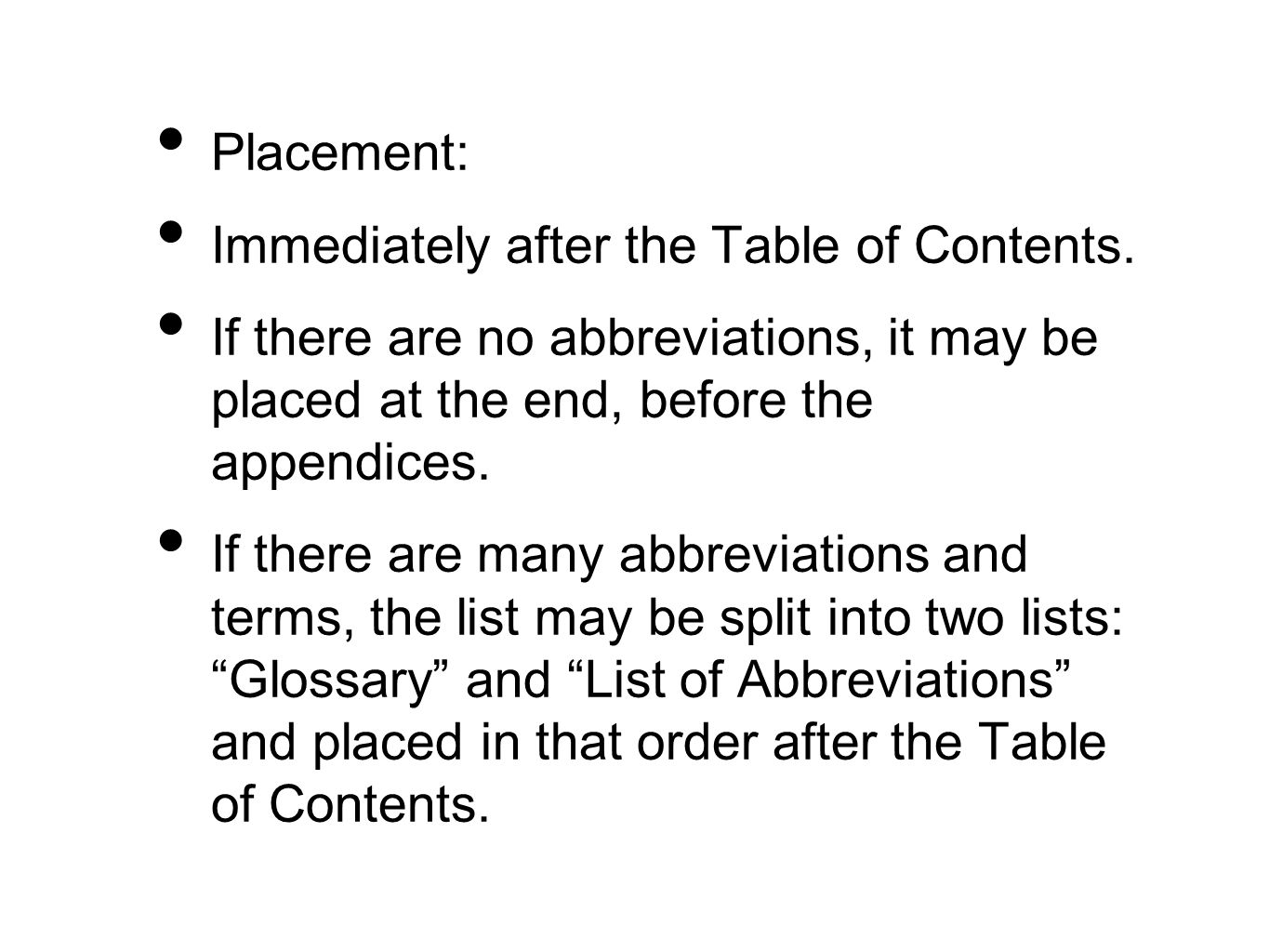 Placement: Immediately after the Table of Contents. If there are no abbreviations, it may be placed at the end, before the appendices.