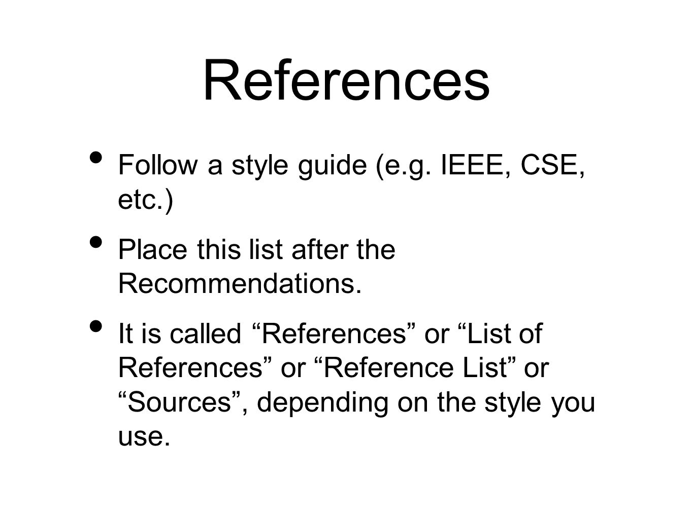 References Follow a style guide (e.g. IEEE, CSE, etc.)