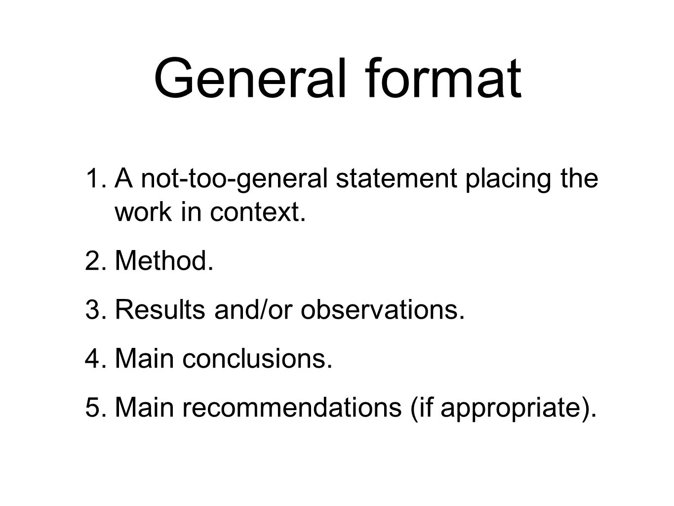 General format A not-too-general statement placing the work in context. Method. Results and/or observations.