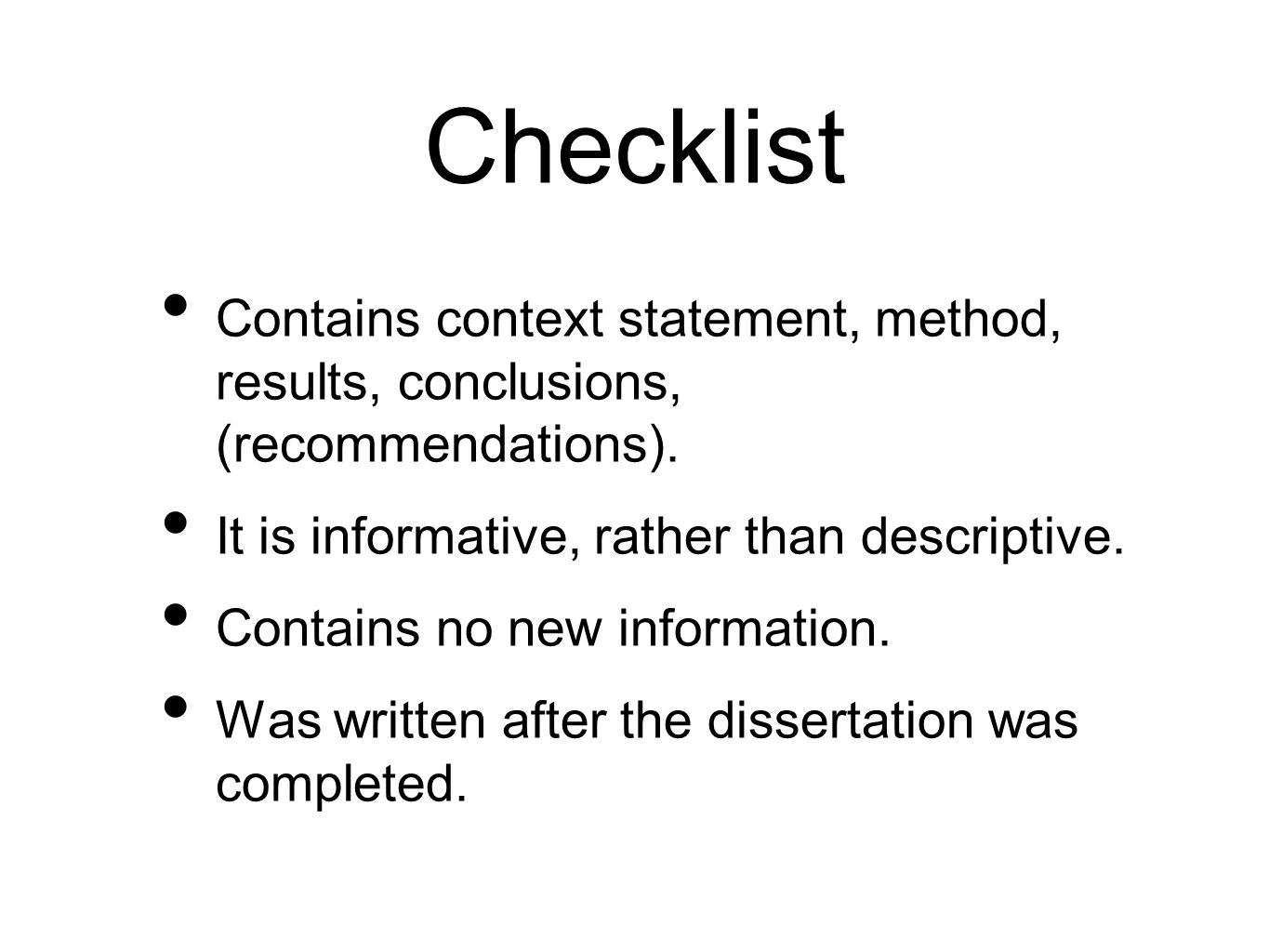 Checklist Contains context statement, method, results, conclusions, (recommendations). It is informative, rather than descriptive.