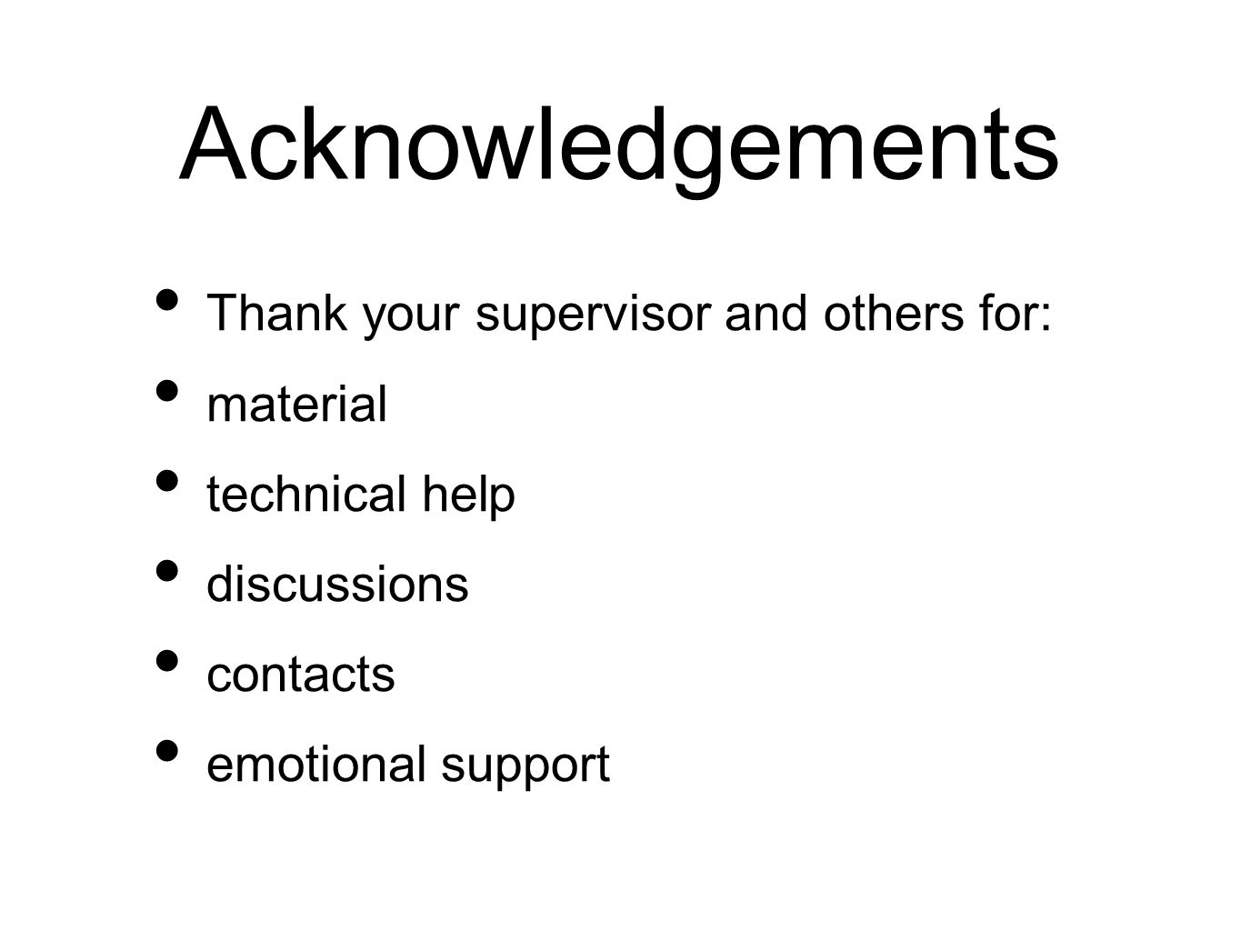 Acknowledgements Thank your supervisor and others for: material
