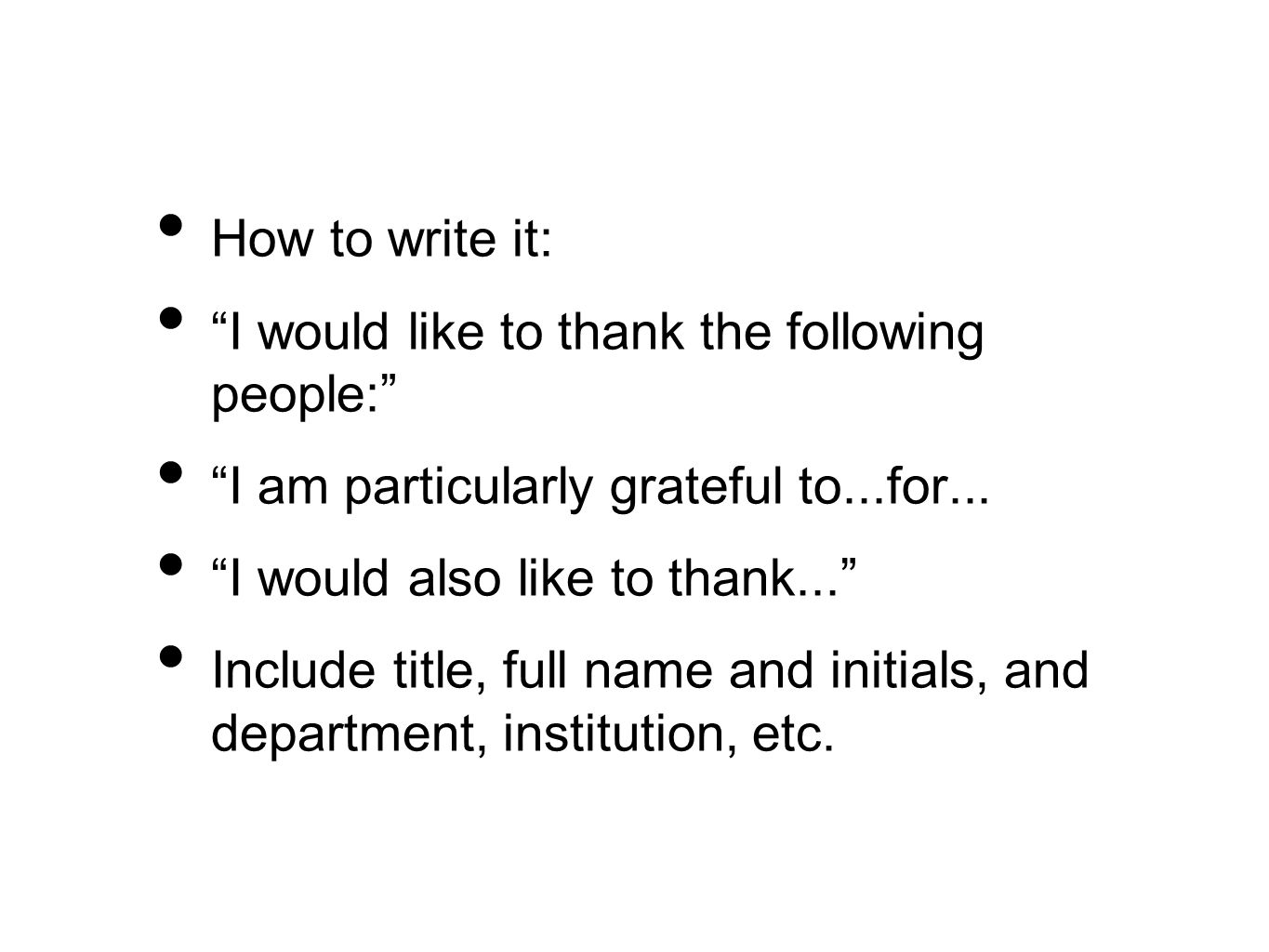 How to write it: I would like to thank the following people: I am particularly grateful to...for...