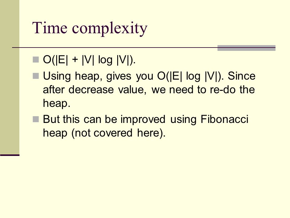 Time complexity O(|E| + |V| log |V|).