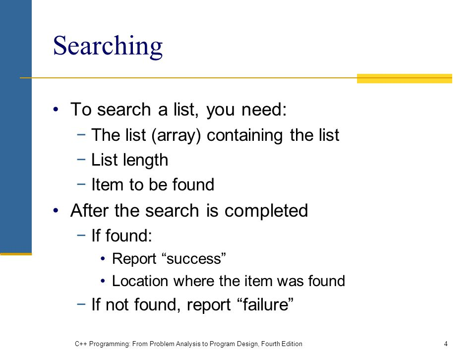 Searching To search a list, you need: After the search is completed