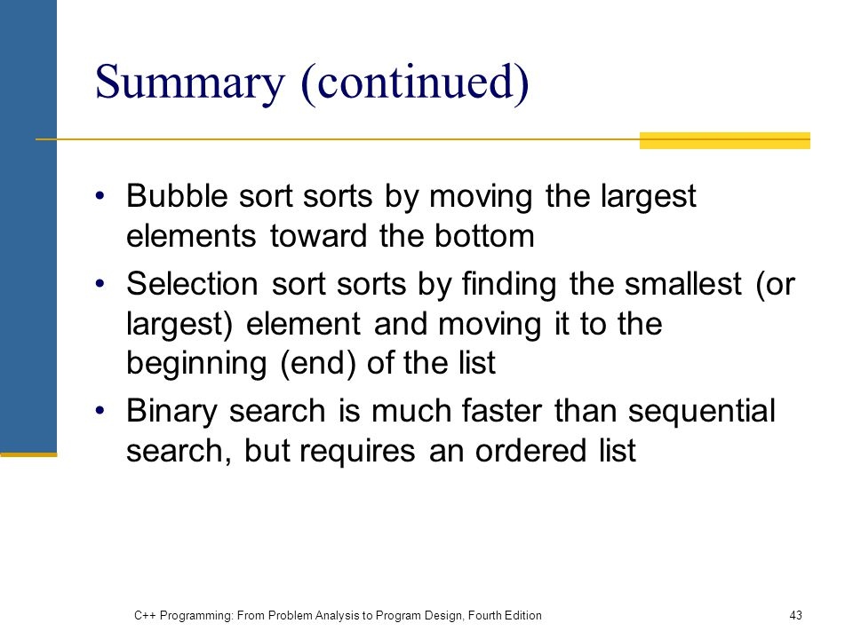 Summary (continued) Bubble sort sorts by moving the largest elements toward the bottom.