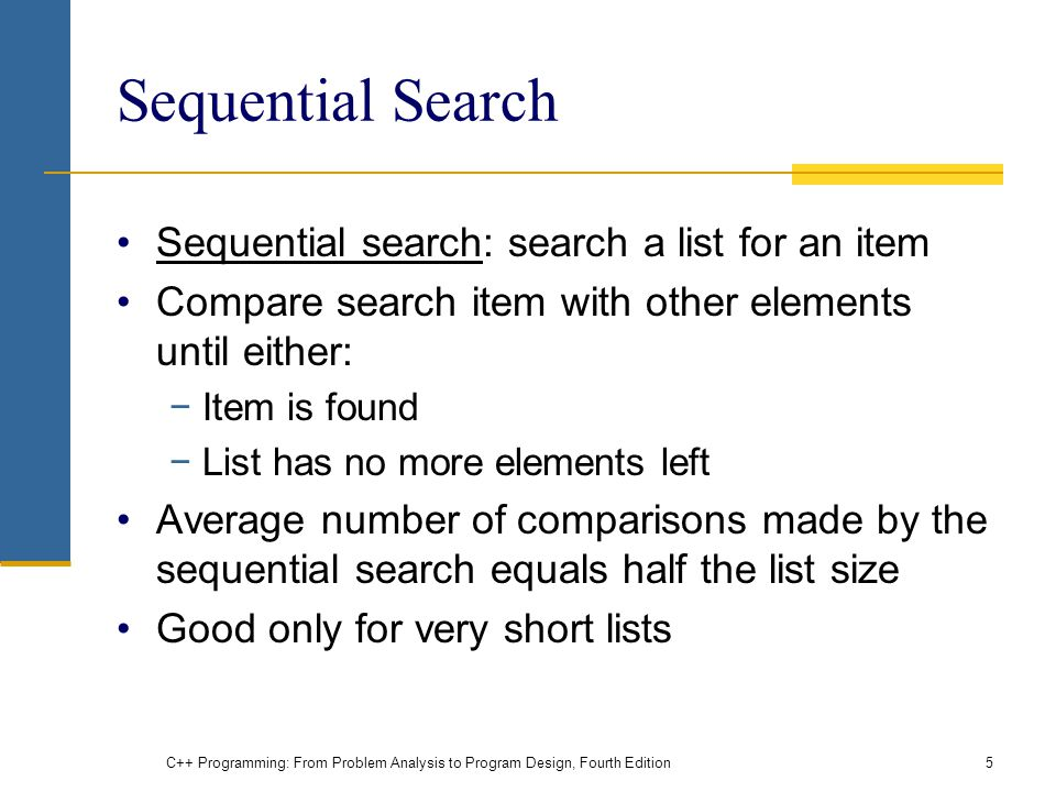 Sequential Search Sequential search: search a list for an item