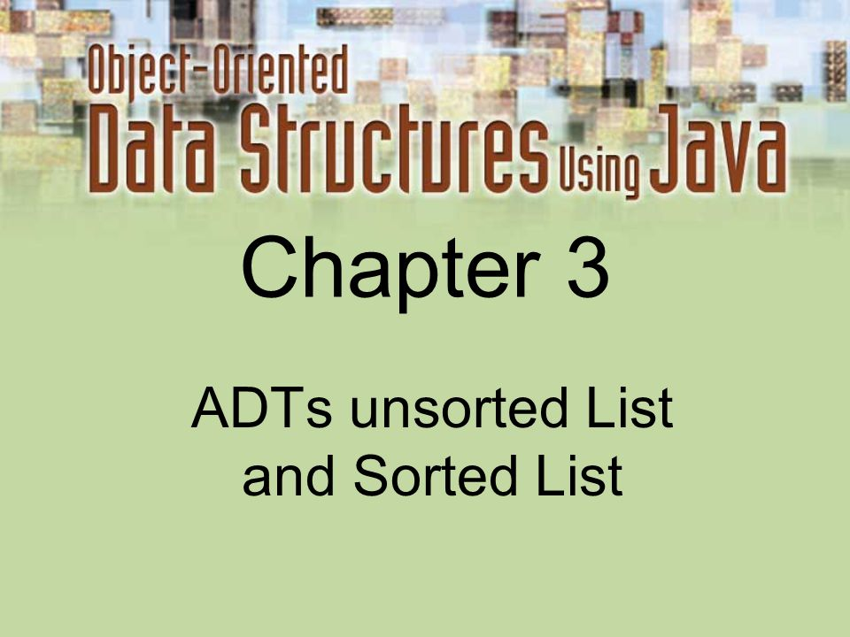 ADTs unsorted List and Sorted List