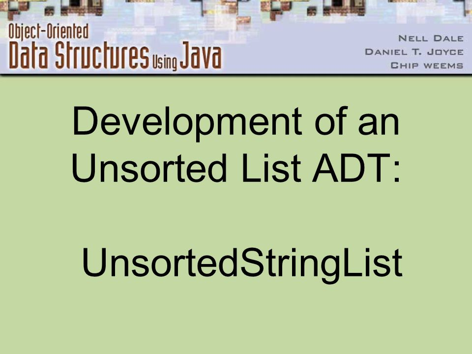 Development of an Unsorted List ADT: UnsortedStringList