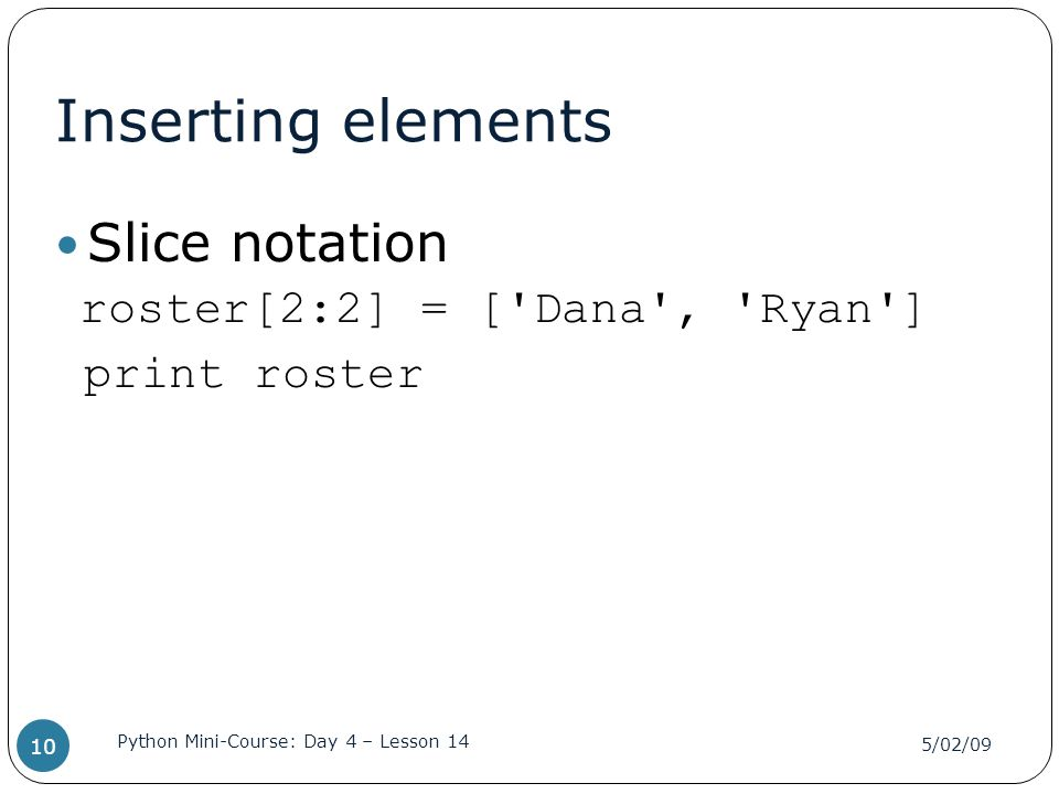 Inserting elements Slice notation print roster