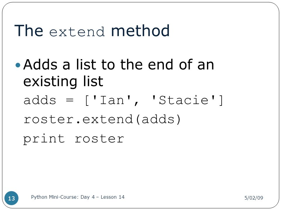 The extend method Adds a list to the end of an existing list