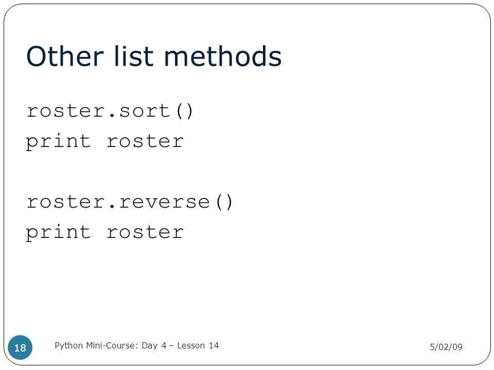 Other list methods roster.sort() print roster roster.reverse()
