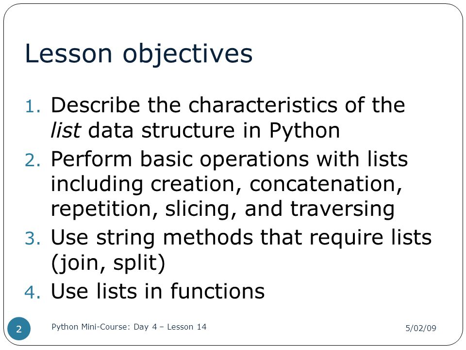 Lesson objectives Describe the characteristics of the list data structure in Python.