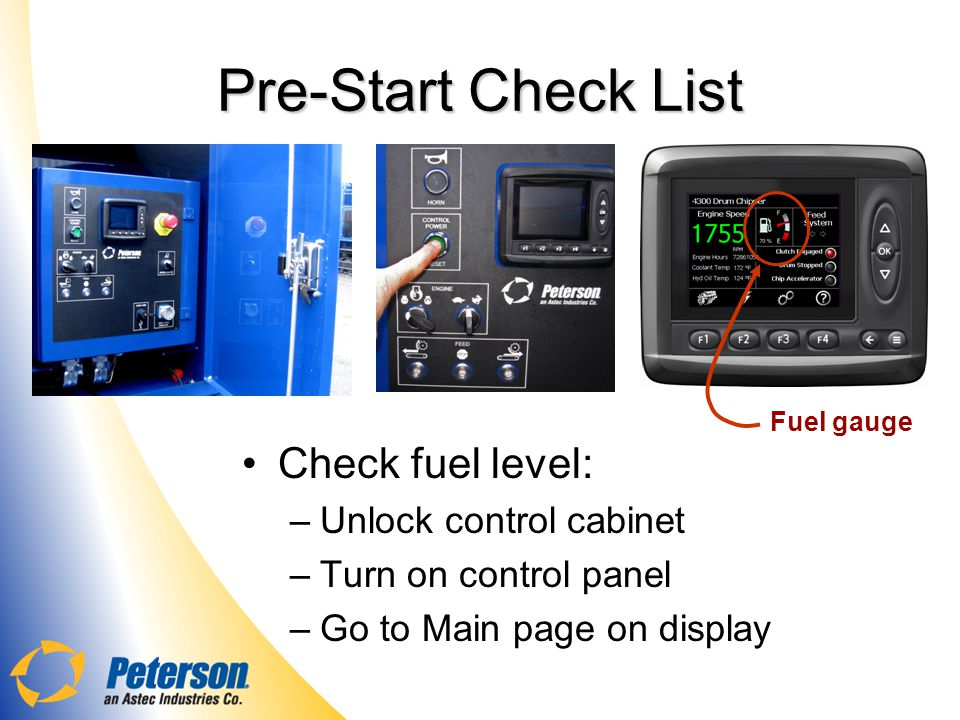 Pre-Start Check List Check fuel level: Unlock control cabinet